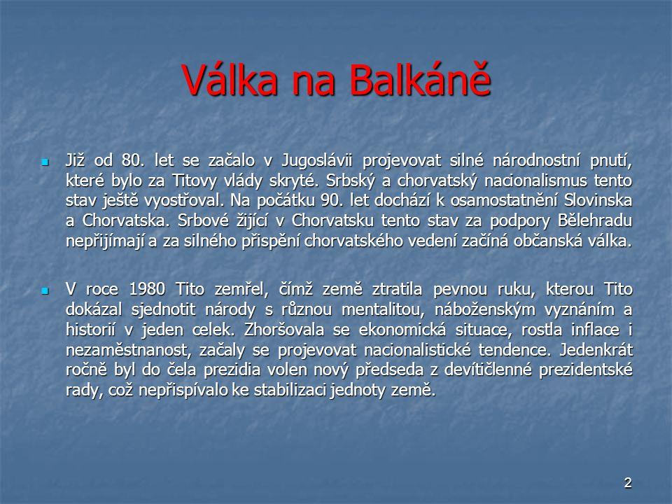2 Válka na Balkáně Již od 80. let se začalo v Jugoslávii projevovat silné národnostní pnutí, které bylo za Titovy vlády skryté. Srbský a chorvatský na