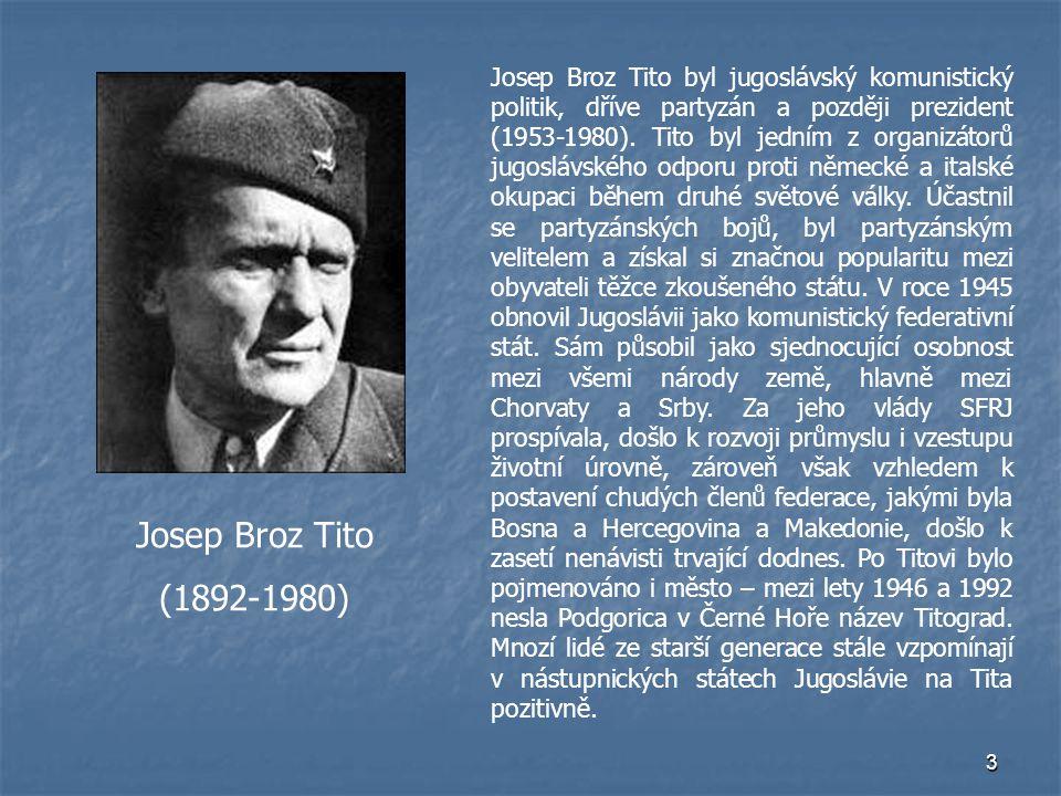 3 Josep Broz Tito (1892-1980) Josep Broz Tito byl jugoslávský komunistický politik, dříve partyzán a později prezident (1953-1980). Tito byl jedním z