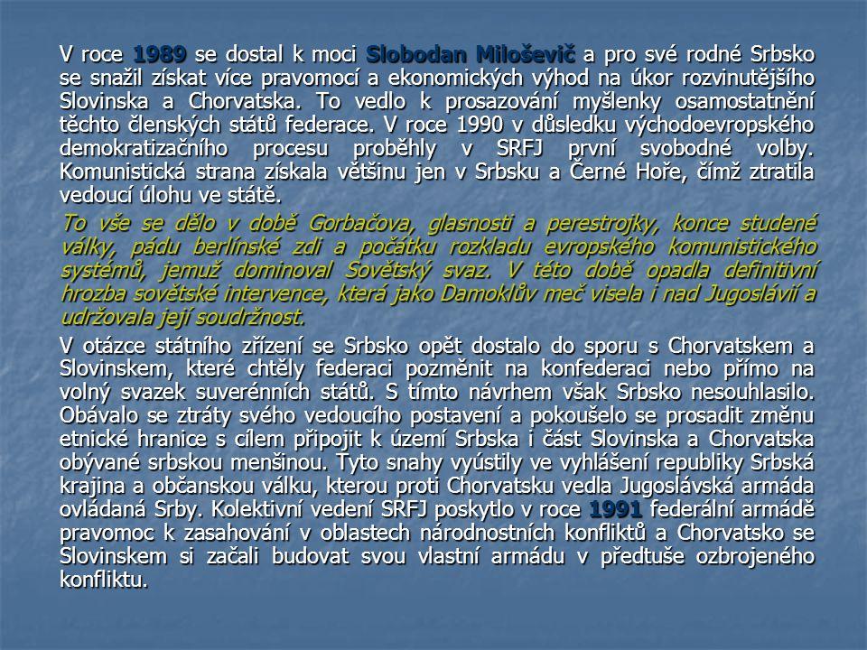 V roce 1989 se dostal k moci Slobodan Miloševič a pro své rodné Srbsko se snažil získat více pravomocí a ekonomických výhod na úkor rozvinutějšího Slo
