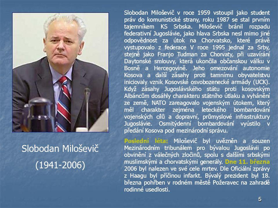 5 Slobodan Miloševič (1941-2006) Slobodan Miloševič v roce 1959 vstoupil jako student práv do komunistické strany, roku 1987 se stal prvním tajemníkem