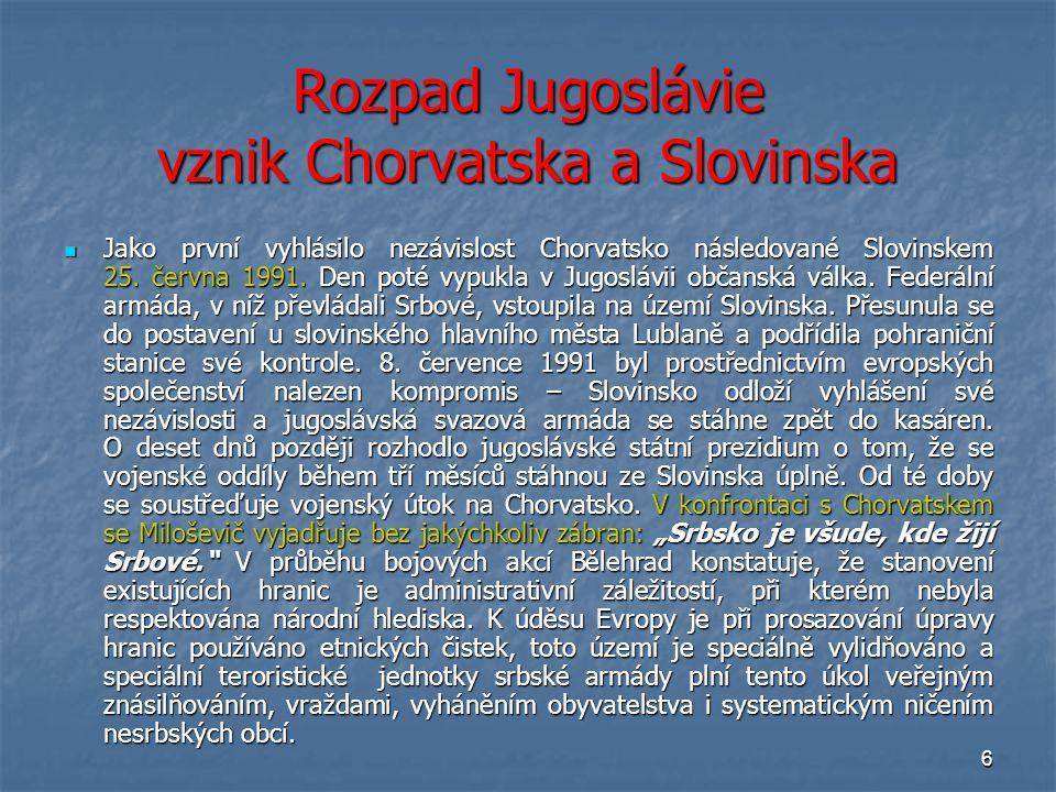 6 Rozpad Jugoslávie vznik Chorvatska a Slovinska Jako první vyhlásilo nezávislost Chorvatsko následované Slovinskem 25. června 1991. Den poté vypukla