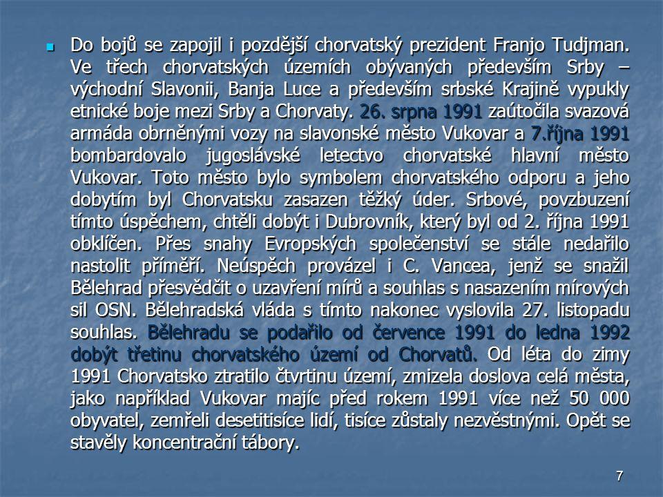 7 Do bojů se zapojil i pozdější chorvatský prezident Franjo Tudjman. Ve třech chorvatských územích obývaných především Srby – východní Slavonii, Banja
