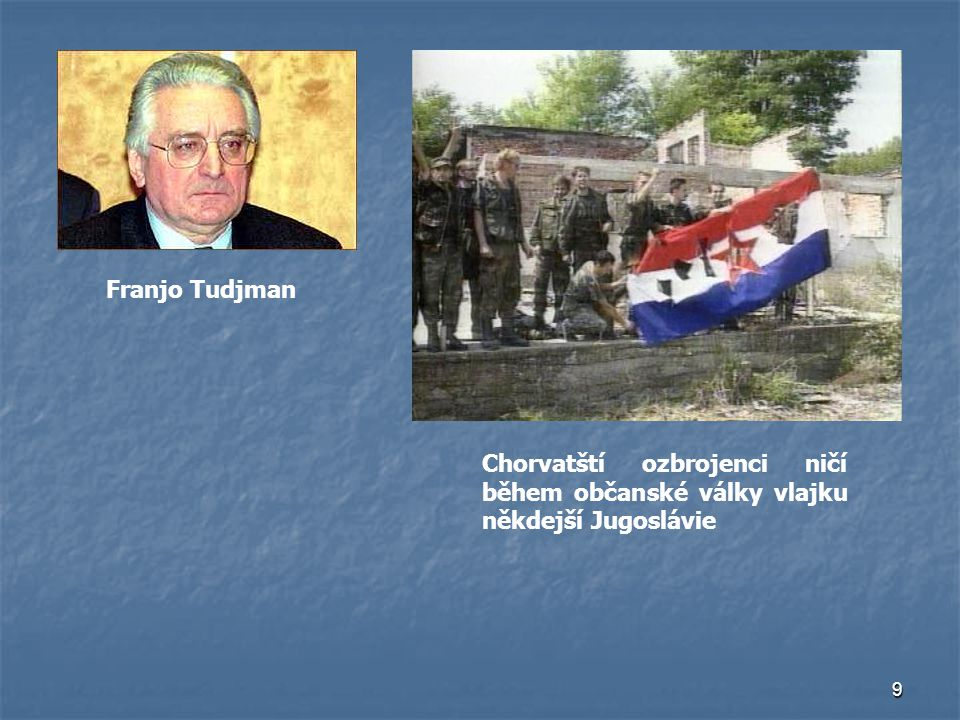 9 Franjo Tudjman Chorvatští ozbrojenci ničí během občanské války vlajku někdejší Jugoslávie