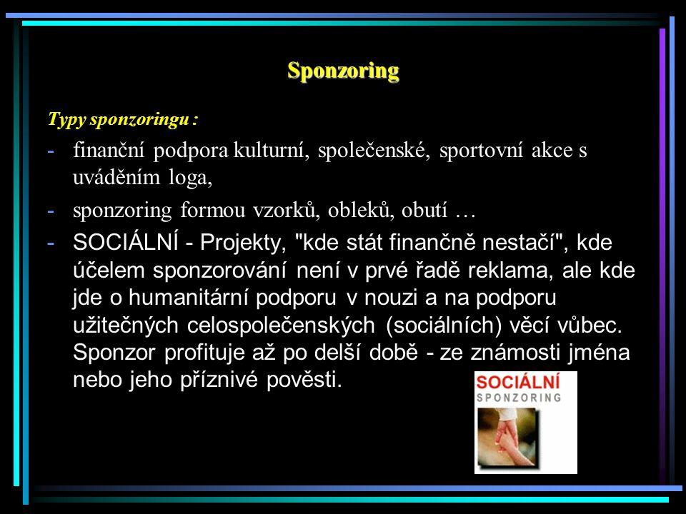 Typy sponzoringu : -finanční podpora kulturní, společenské, sportovní akce s uváděním loga, -sponzoring formou vzorků, obleků, obutí … -SOCIÁLNÍ - Pro