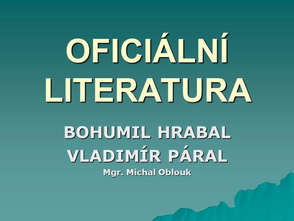 OFICIÁLNÍ LITERATURA BOHUMIL HRABAL VLADIMÍR PÁRAL Mgr. Michal Oblouk