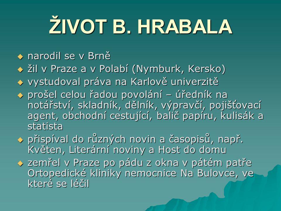ZDROJE  http://www.dobre-knihy.cz/zivot/1176/hrabal-bohumil.htm http://www.dobre-knihy.cz/zivot/1176/hrabal-bohumil.htm  http://www.cojeco.cz/index.php?detail=1&id_desc=34992&s_lang =2 http://www.cojeco.cz/index.php?detail=1&id_desc=34992&s_lang =2 http://www.cojeco.cz/index.php?detail=1&id_desc=34992&s_lang =2  http://www.ifotovideo.cz/rubriky/co-se-deje/vystavy/portrety- duse-michal-tuma_583.html http://www.ifotovideo.cz/rubriky/co-se-deje/vystavy/portrety- duse-michal-tuma_583.html http://www.ifotovideo.cz/rubriky/co-se-deje/vystavy/portrety- duse-michal-tuma_583.html  http://cs.wikipedia.org/wiki/Bohumil_Hrabal http://cs.wikipedia.org/wiki/Bohumil_Hrabal  http://cs.wikipedia.org/wiki/Vladim%C3%ADr_P%C3%A1ral http://cs.wikipedia.org/wiki/Vladim%C3%ADr_P%C3%A1ral  http://www.lidovky.cz/vladimir-paral-dostal-cenu-za-celozivotni- prinos-ceske-literature-1dn- /ln_kultura.asp?c=A100312_102752_ln_kultura_pks http://www.lidovky.cz/vladimir-paral-dostal-cenu-za-celozivotni- prinos-ceske-literature-1dn- /ln_kultura.asp?c=A100312_102752_ln_kultura_pks http://www.lidovky.cz/vladimir-paral-dostal-cenu-za-celozivotni- prinos-ceske-literature-1dn- /ln_kultura.asp?c=A100312_102752_ln_kultura_pks  http://www.knihovnaslany.cz/kalendarium/2009/08/ctenarsky- denik-srpen/ http://www.knihovnaslany.cz/kalendarium/2009/08/ctenarsky- denik-srpen/ http://www.knihovnaslany.cz/kalendarium/2009/08/ctenarsky- denik-srpen/  http://www.sms.cz/film/milenci_a_vrazi http://www.sms.cz/film/milenci_a_vrazi  http://www.slovnikceskeliteratury.cz/showContent.jsp?docId=470 http://www.slovnikceskeliteratury.cz/showContent.jsp?docId=470