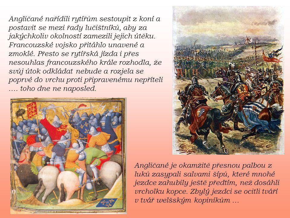 Angličané nařídili rytířům sestoupit z koní a postavit se mezi řady lučištníků, aby za jakýchkoliv okolností zamezili jejich útěku. Francouzské vojsko