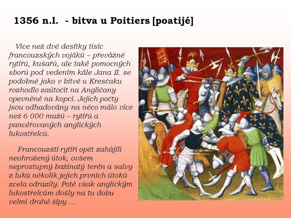 1356 n.l. - bitva u Poitiers [poatijé] Více než dvě desítky tisíc francouzských vojáků – převážně rytířů, kušařů, ale také pomocných sborů pod vedením