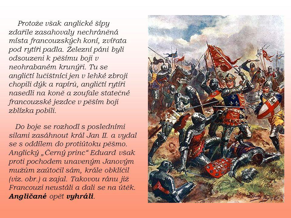 Protože však anglické šípy zdařile zasahovaly nechráněná místa francouzských koní, zvířata pod rytíři padla. Železní páni byli odsouzeni k pěšímu boji