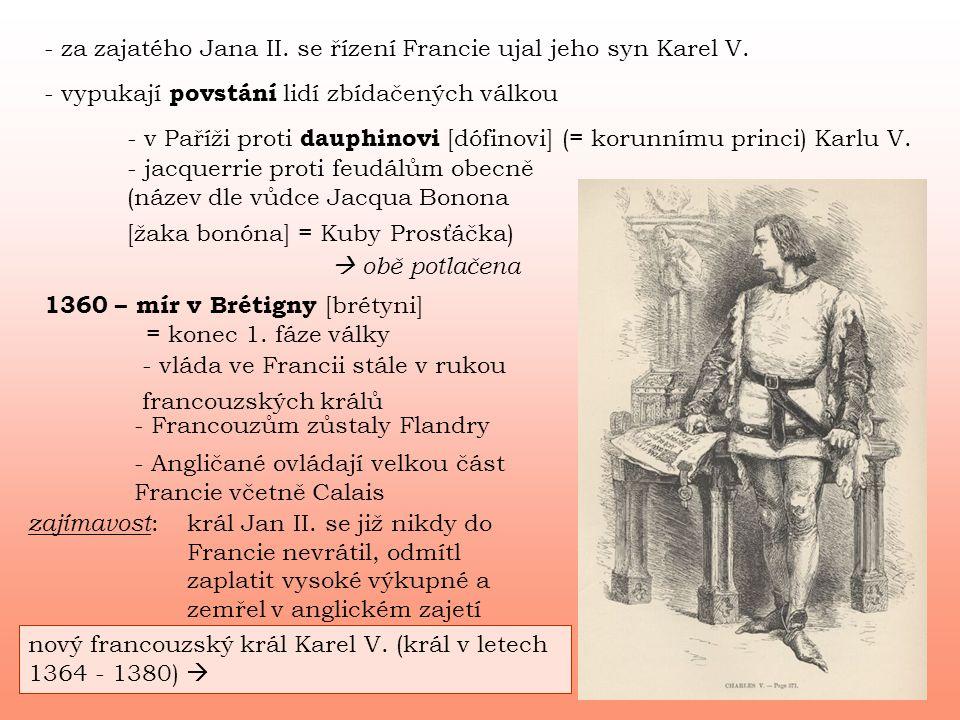 - za zajatého Jana II. se řízení Francie ujal jeho syn Karel V. 1360 – mír v Brétigny [ brétyni] - vláda ve Francii stále v rukou francouzských králů