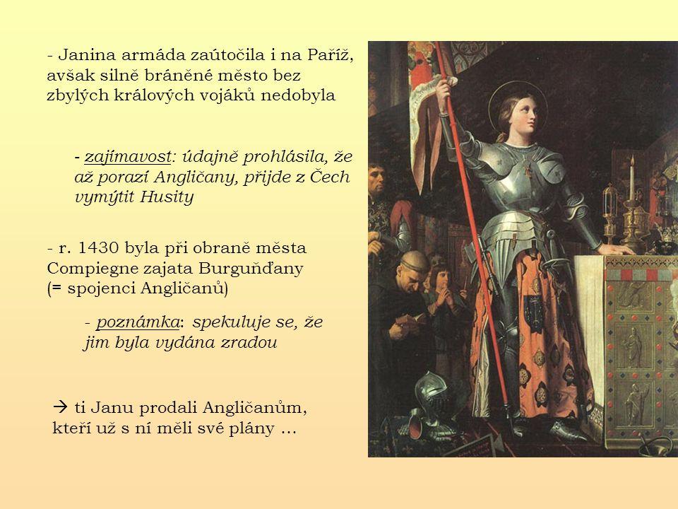 - Janina armáda zaútočila i na Paříž, avšak silně bráněné město bez zbylých králových vojáků nedobyla - r. 1430 byla při obraně města Compiegne zajata