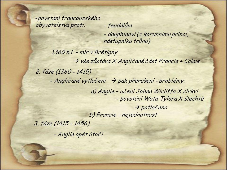 -p-povstání francouzského obyvatelstva proti: - feudálům - dauphinovi (= korunnímu princi, nástupníku trůnu) 1360 n.l. – mír v Brétigny  vše zůstává