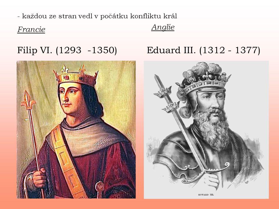 - každou ze stran vedl v počátku konfliktu král Francie Anglie Filip VI. (1293 -1350)Eduard III. (1312 - 1377)