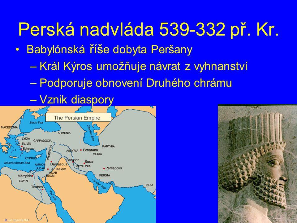 Perská nadvláda 539-332 př. Kr. Babylónská říš e dobyta Peršany –Král Kýros umožňuje návrat z vyhnanství –Podporuje obnovení Druhého chrámu –Vznik dia