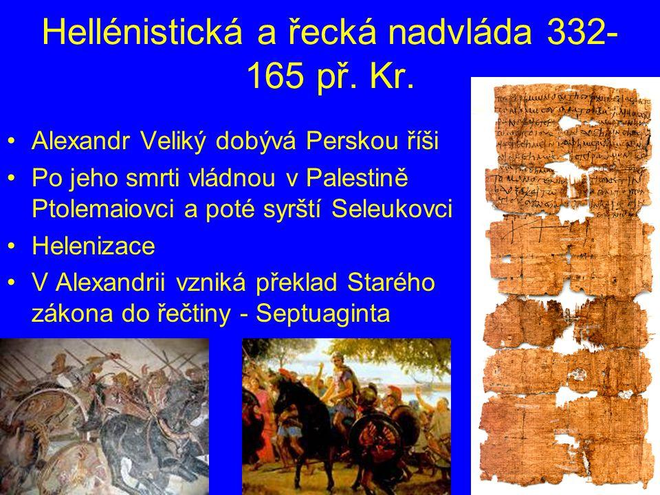Hellénistická a řecká nadvláda 332- 165 př. Kr. Alexandr Veliký dobývá Perskou říši Po jeho smrti vládnou v Palestině Ptolemaiovci a poté syrští Seleu
