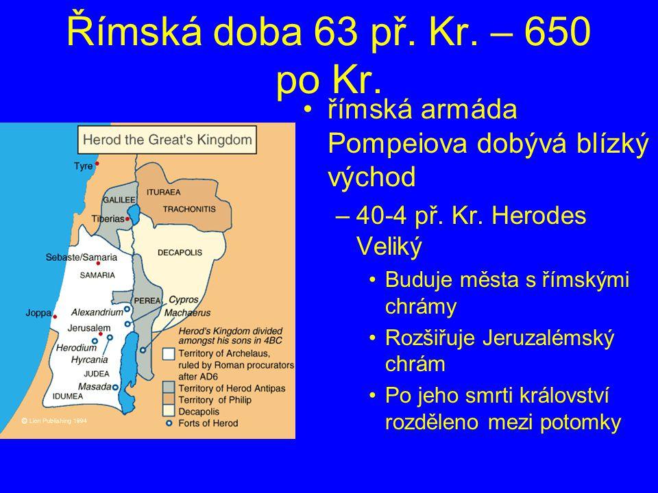 Římská doba 63 př. Kr. – 650 po Kr. římská armáda Pompeiova dobývá blízký východ –40-4 př. Kr. Herodes Veliký Buduje města s římskými chrámy Rozšiřuje