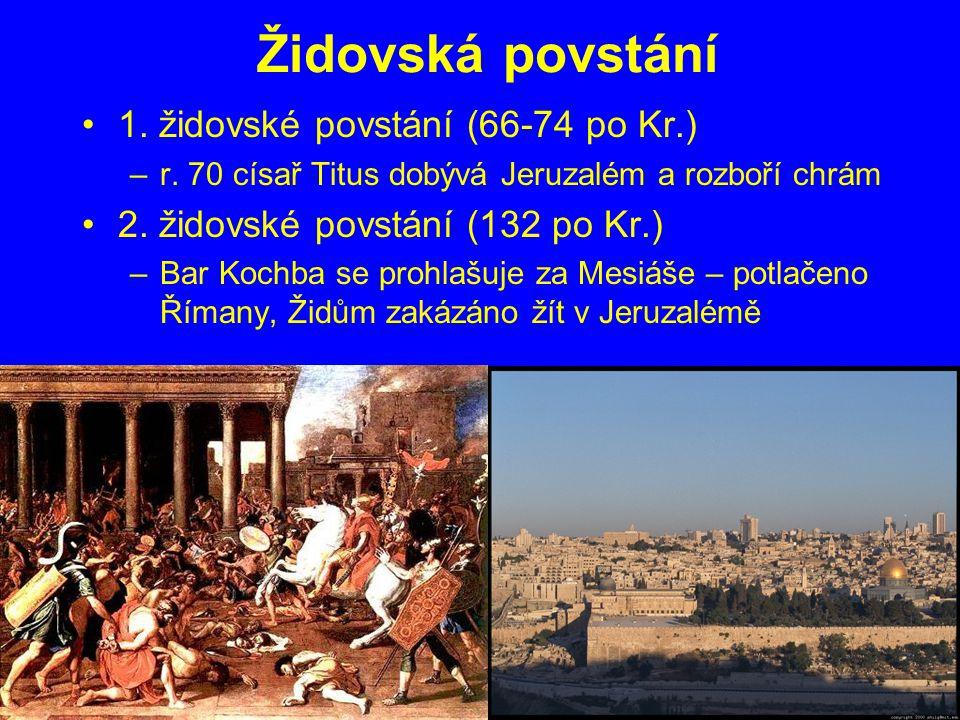 Židovská povstání 1. židovské povstání (66-74 po Kr.) –r. 70 císař Titus dobývá Jeruzalém a rozboří chrám 2. židovské povstání (132 po Kr.) –Bar Kochb