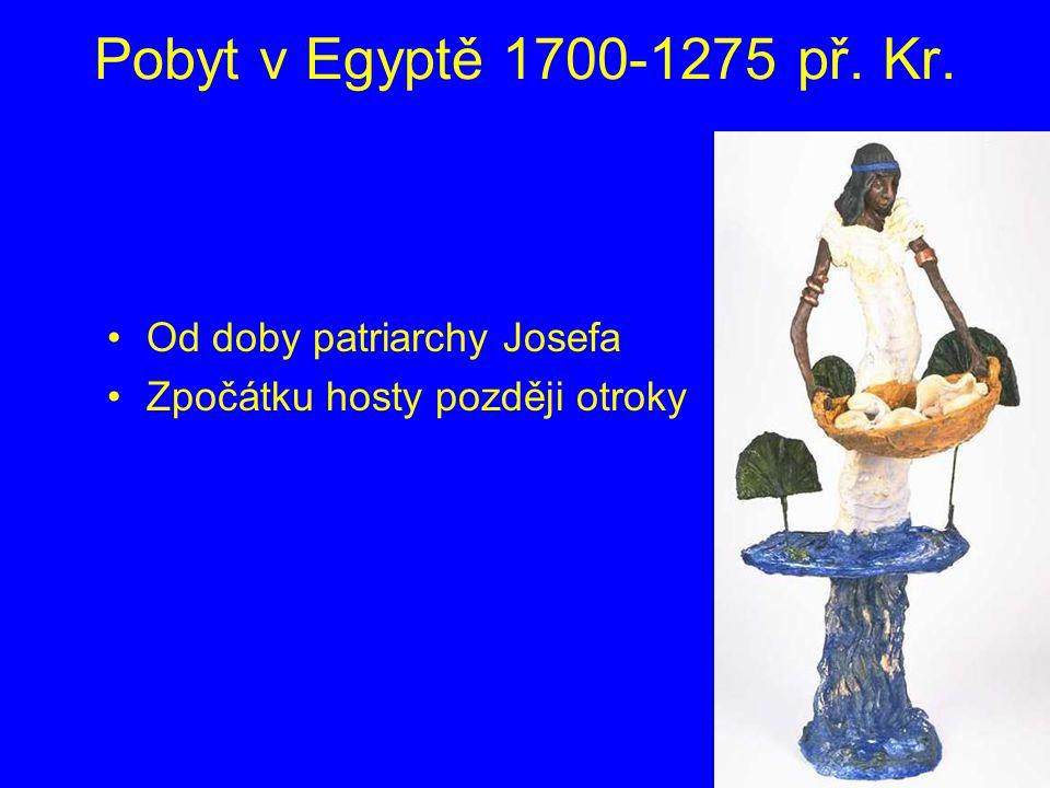 Pobyt v Egyptě 1700-1275 př. Kr. Od doby patriarchy Josefa Zpočátku hosty později otroky
