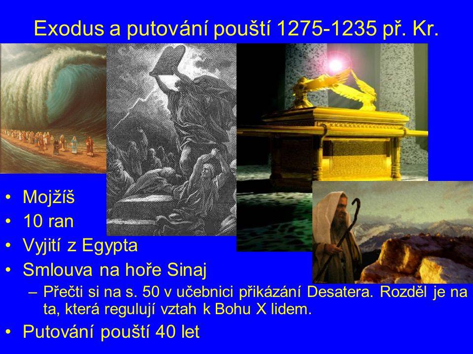 Exodus a putování pouští 1275-1235 př. Kr. Mojžíš 10 ran Vyjití z Egypta Smlouva na hoře Sinaj –P–Přečti si na s. 50 v učebnici přikázání Desatera. Ro