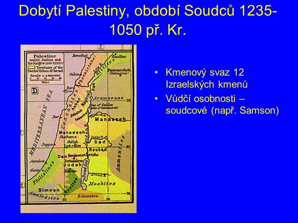 Dobytí Palestiny, období Soudců 1235- 1050 př. Kr. Kmenový svaz 12 Izraelských kmenů Vůdčí osobnosti – soudcové (např. Samson)