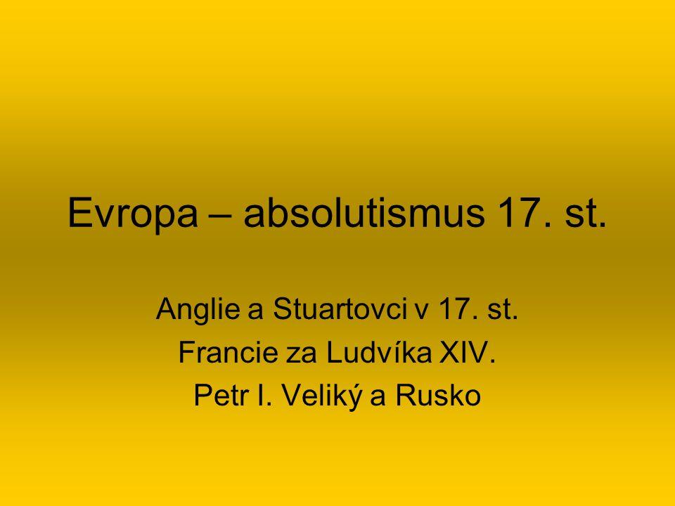 Evropa – absolutismus 17. st. Anglie a Stuartovci v 17. st. Francie za Ludvíka XIV. Petr I. Veliký a Rusko