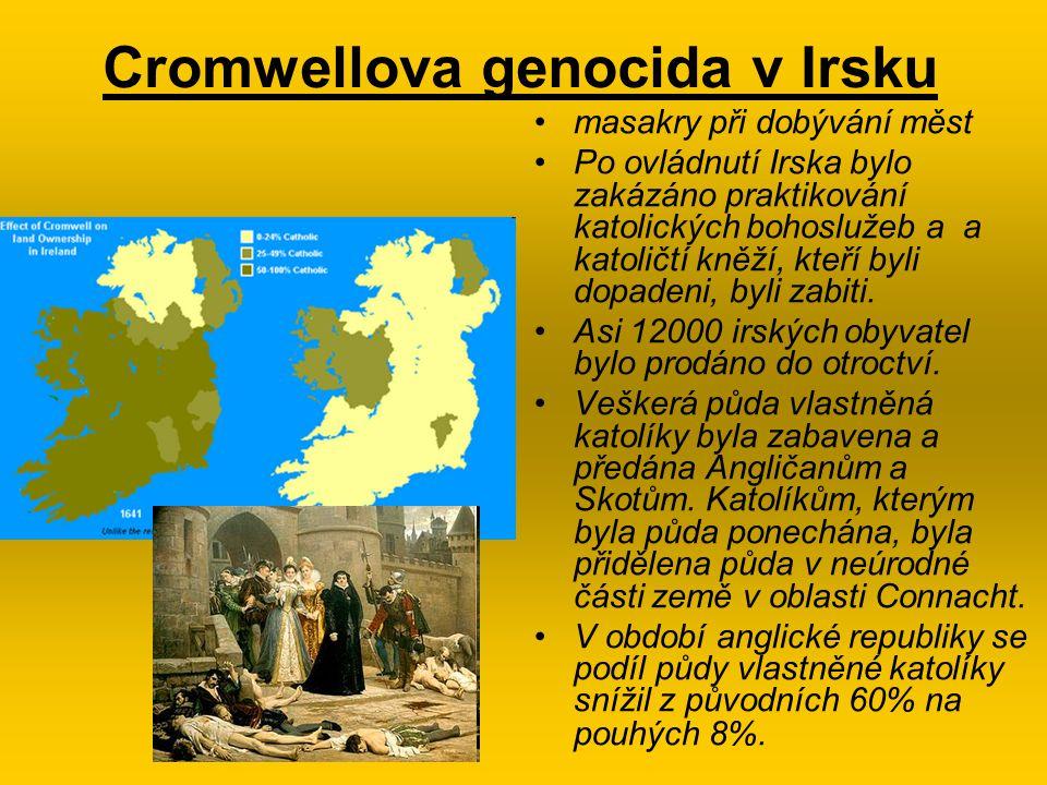 Cromwellova genocida v Irsku masakry při dobývání měst Po ovládnutí Irska bylo zakázáno praktikování katolických bohoslužeb a a katoličtí kněží, kteří