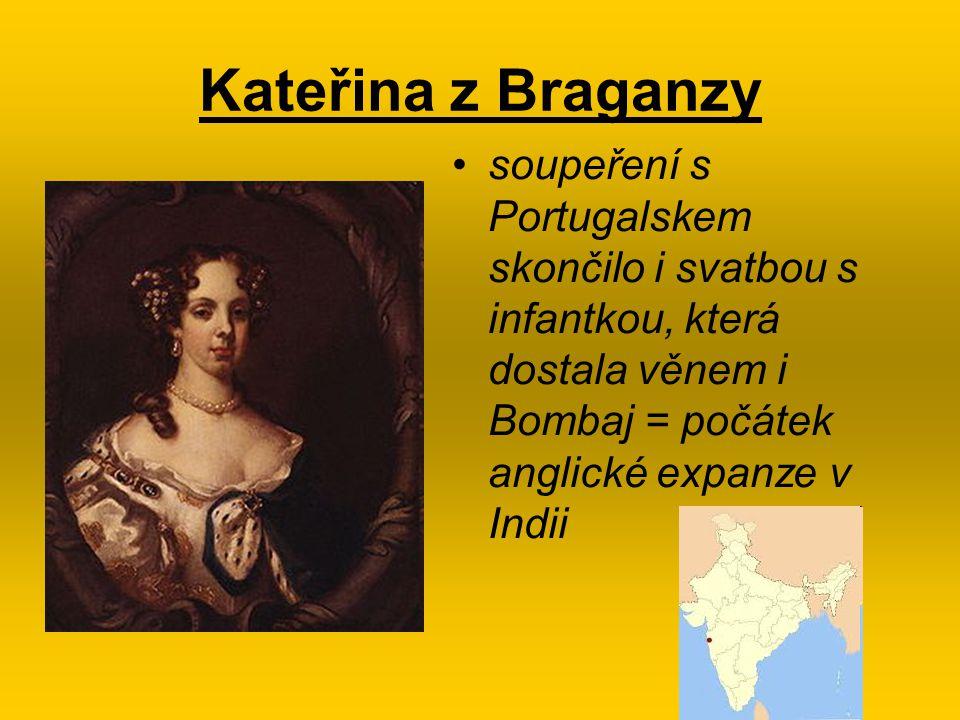 Kateřina z Braganzy soupeření s Portugalskem skončilo i svatbou s infantkou, která dostala věnem i Bombaj = počátek anglické expanze v Indii