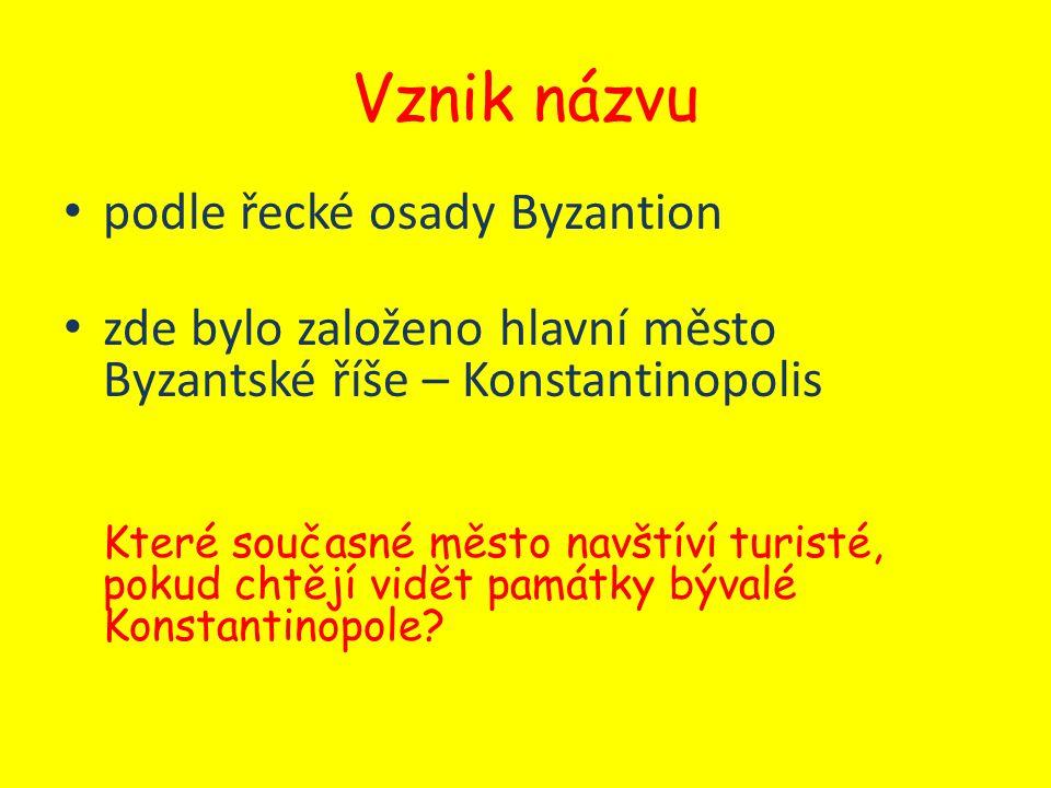 Vznik názvu podle řecké osady Byzantion zde bylo založeno hlavní město Byzantské říše – Konstantinopolis Které současné město navštíví turisté, pokud