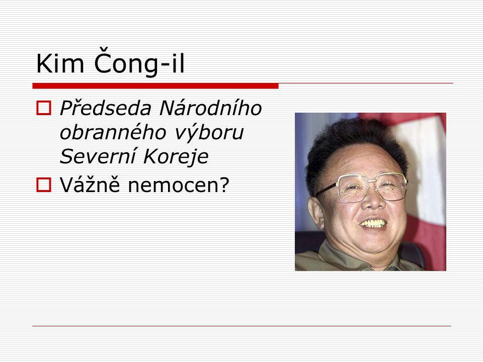 Kim Čong-il  Předseda Národního obranného výboru Severní Koreje  Vážně nemocen?