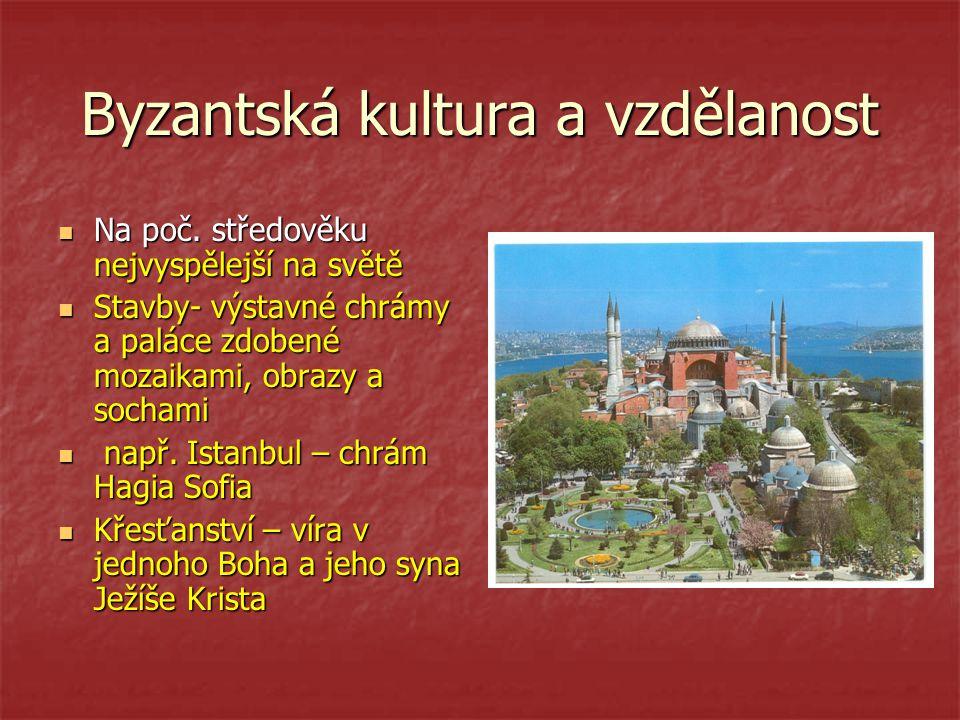 Byzantská kultura a vzdělanost Na poč. středověku nejvyspělejší na světě Na poč. středověku nejvyspělejší na světě Stavby- výstavné chrámy a paláce zd