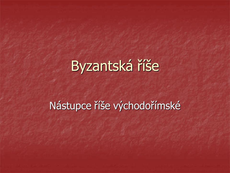 Byzantská říše Nástupce říše východořímské