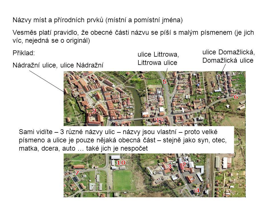 Názvy míst a přírodních prvků (místní a pomístní jména) Vesměs platí pravidlo, že obecné části názvu se píší s malým písmenem (je jich víc, nejedná se