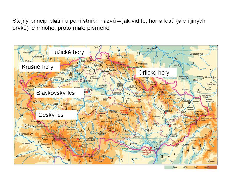 Stejný princip platí i u pomístních názvů – jak vidíte, hor a lesů (ale i jiných prvků) je mnoho, proto malé písmeno Krušné hory Lužické hory Orlické