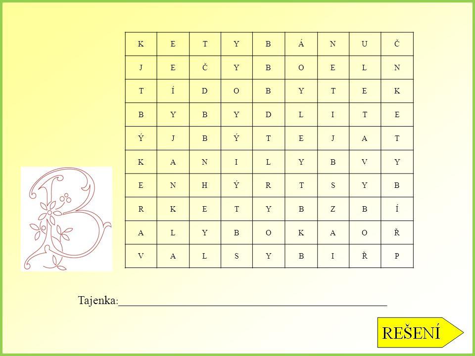 Osmisměrka Zapamatoval/a sis vyjmenovaná slova po B? V následující tabulce vyškrtej všechna vyjmenovaná slova po B a vyjde ti tajenka. Vyjmenovaná slo