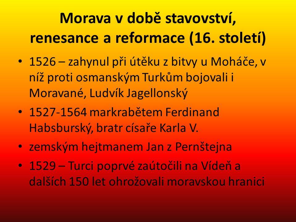 Morava v době stavovství, renesance a reformace (16. století) 1526 – zahynul při útěku z bitvy u Moháče, v níž proti osmanským Turkům bojovali i Morav