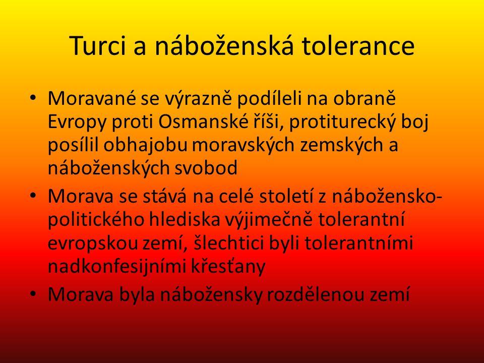 Turci a náboženská tolerance Moravané se výrazně podíleli na obraně Evropy proti Osmanské říši, protiturecký boj posílil obhajobu moravských zemských