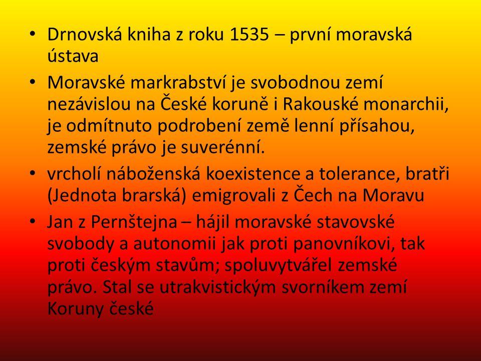 Drnovská kniha z roku 1535 – první moravská ústava Moravské markrabství je svobodnou zemí nezávislou na České koruně i Rakouské monarchii, je odmítnut