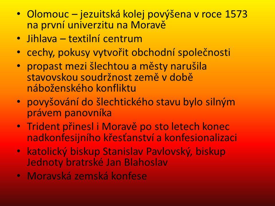 Olomouc – jezuitská kolej povýšena v roce 1573 na první univerzitu na Moravě Jihlava – textilní centrum cechy, pokusy vytvořit obchodní společnosti pr