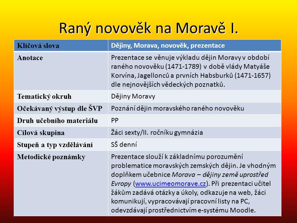 Raný novověk na Moravě I. Klíčová slova Dějiny, Morava, novověk, prezentace Anotace Prezentace se věnuje výkladu dějin Moravy v období raného novověku