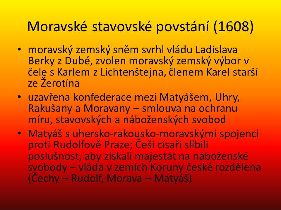 Moravské stavovské povstání (1608) moravský zemský sněm svrhl vládu Ladislava Berky z Dubé, zvolen moravský zemský výbor v čele s Karlem z Lichtenštej