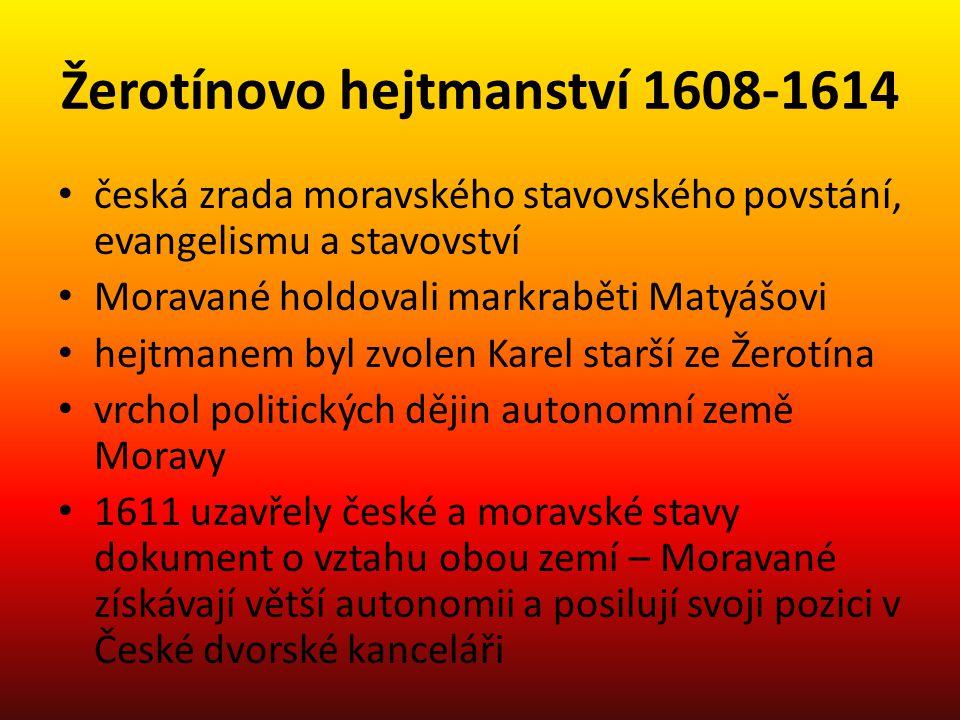 Žerotínovo hejtmanství 1608-1614 česká zrada moravského stavovského povstání, evangelismu a stavovství Moravané holdovali markraběti Matyášovi hejtman