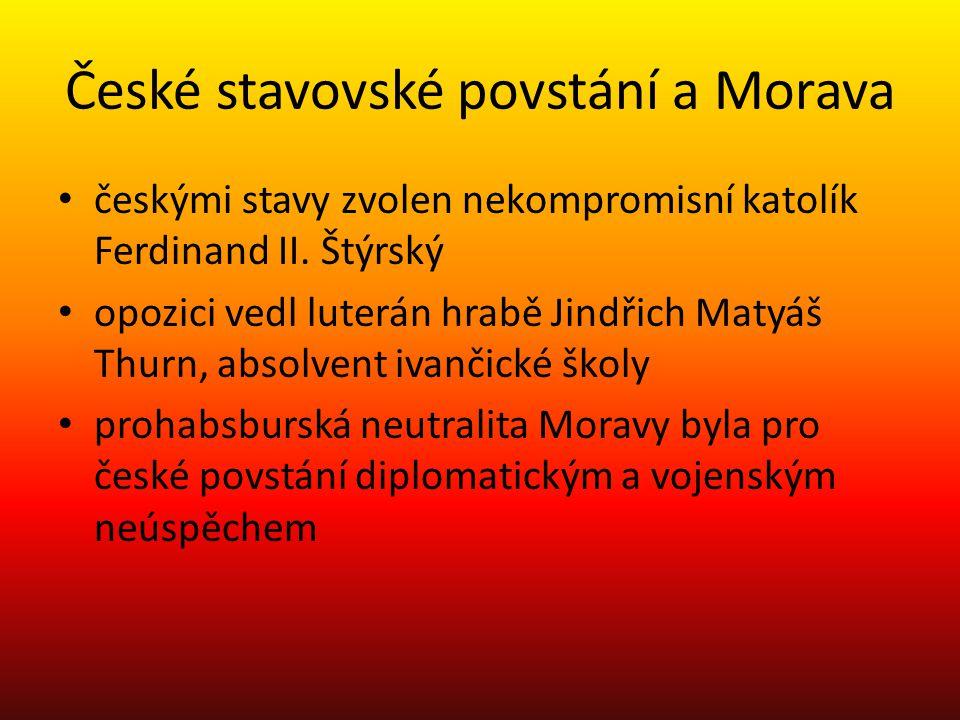 České stavovské povstání a Morava českými stavy zvolen nekompromisní katolík Ferdinand II. Štýrský opozici vedl luterán hrabě Jindřich Matyáš Thurn, a