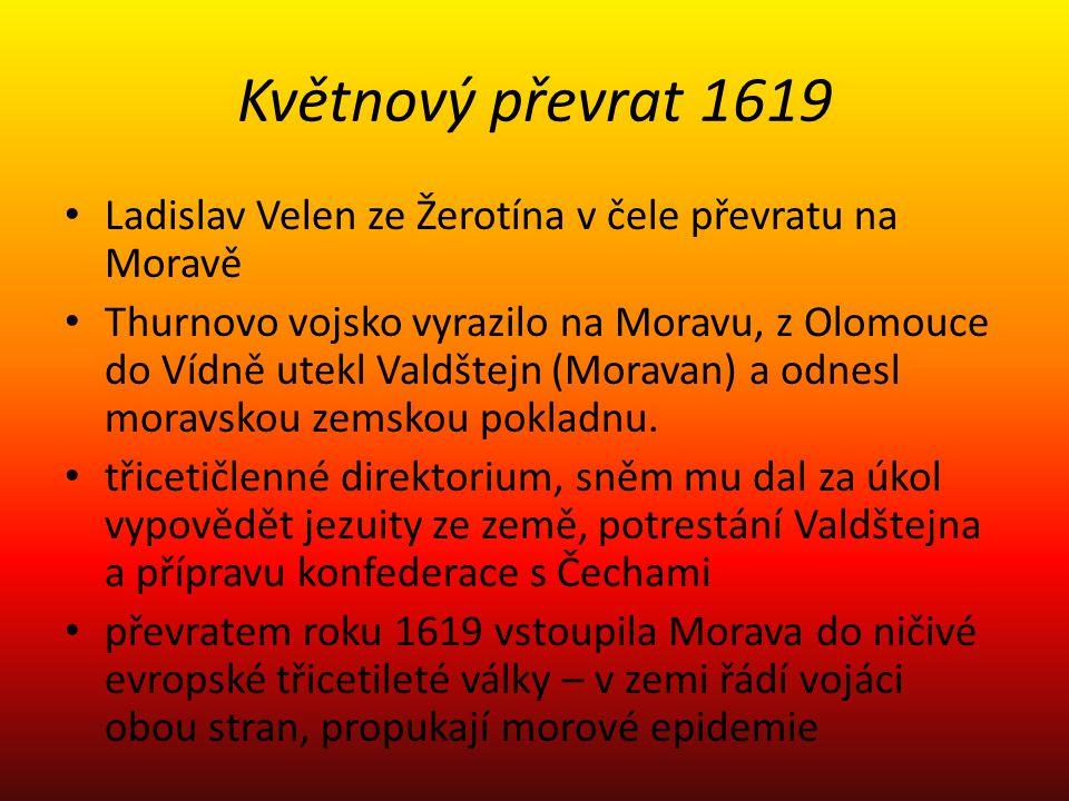 Květnový převrat 1619 Ladislav Velen ze Žerotína v čele převratu na Moravě Thurnovo vojsko vyrazilo na Moravu, z Olomouce do Vídně utekl Valdštejn (Mo