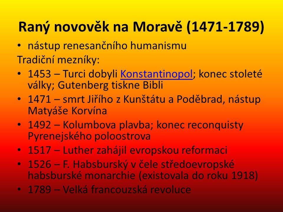 Raný novověk na Moravě (1471-1789) nástup renesančního humanismu Tradiční mezníky: 1453 – Turci dobyli Konstantinopol; konec stoleté války; Gutenberg
