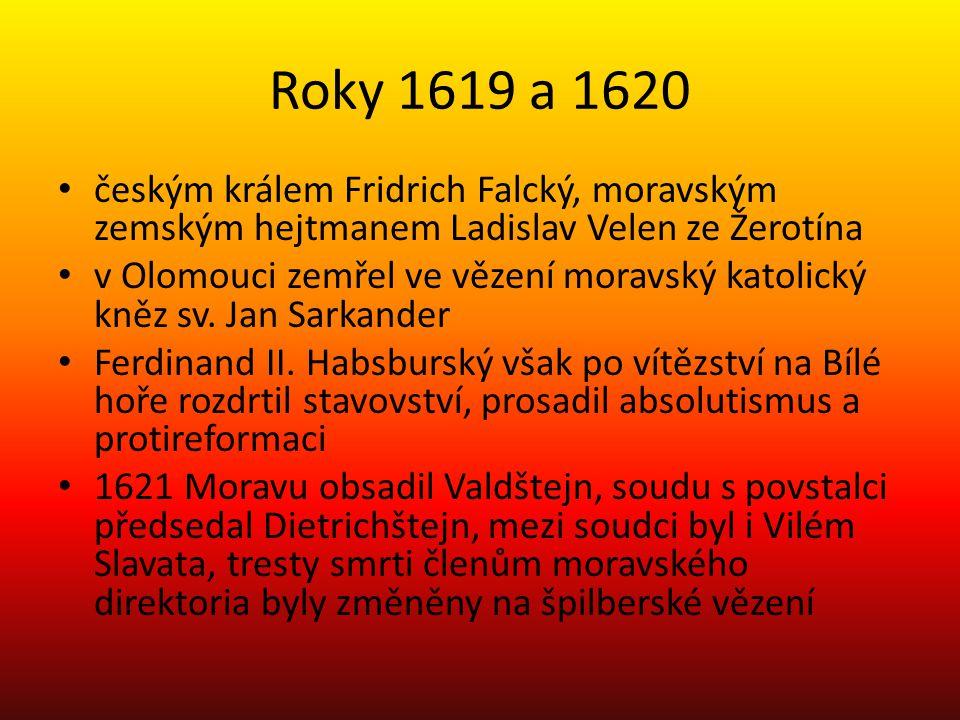 Roky 1619 a 1620 českým králem Fridrich Falcký, moravským zemským hejtmanem Ladislav Velen ze Žerotína v Olomouci zemřel ve vězení moravský katolický