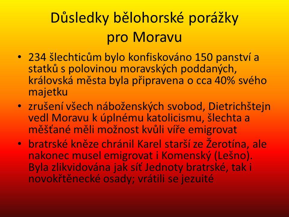 Důsledky bělohorské porážky pro Moravu 234 šlechticům bylo konfiskováno 150 panství a statků s polovinou moravských poddaných, královská města byla př