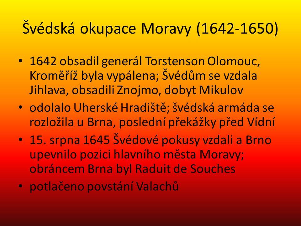 Švédská okupace Moravy (1642-1650) 1642 obsadil generál Torstenson Olomouc, Kroměříž byla vypálena; Švédům se vzdala Jihlava, obsadili Znojmo, dobyt M