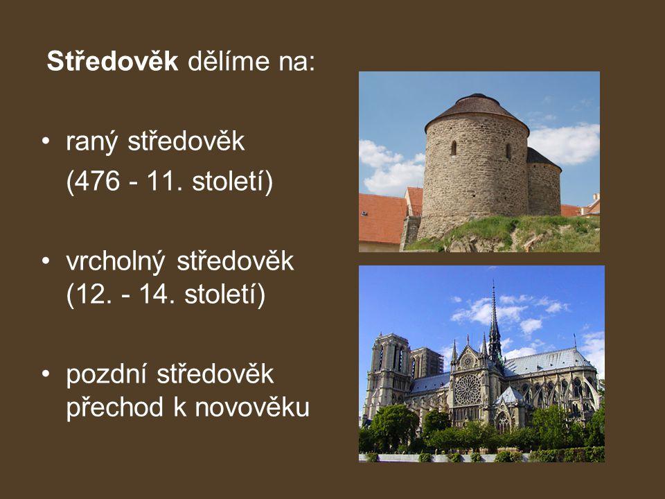 Středověk dělíme na: raný středověk (476 - 11.století) vrcholný středověk (12.