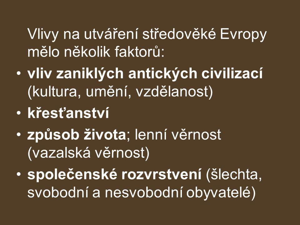 Vlivy na utváření středověké Evropy mělo několik faktorů: vliv zaniklých antických civilizací (kultura, umění, vzdělanost) křesťanství způsob života; lenní věrnost (vazalská věrnost) společenské rozvrstvení (šlechta, svobodní a nesvobodní obyvatelé)
