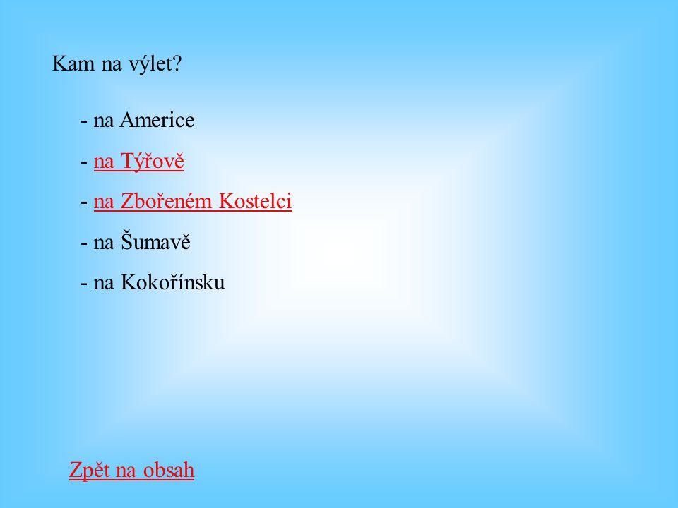 Kam na výlet? - na Americe - na Týřově - na Zbořeném Kostelci - na Šumavě - na Kokořínsku Zpět na obsah